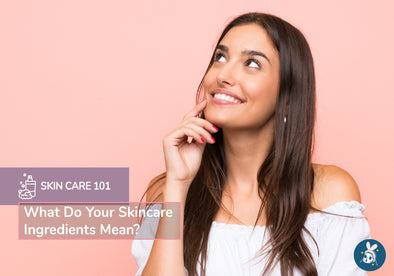 Skincare 101: What Do Your Skincare Ingredients Mean?