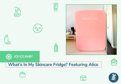 Ice Ice Baby: What's In My Skincare Fridge? Featuring Alice