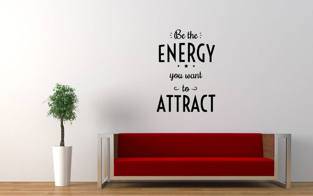 Be The Energy You Want To Attract Wall Decal Sticker - The Decal God