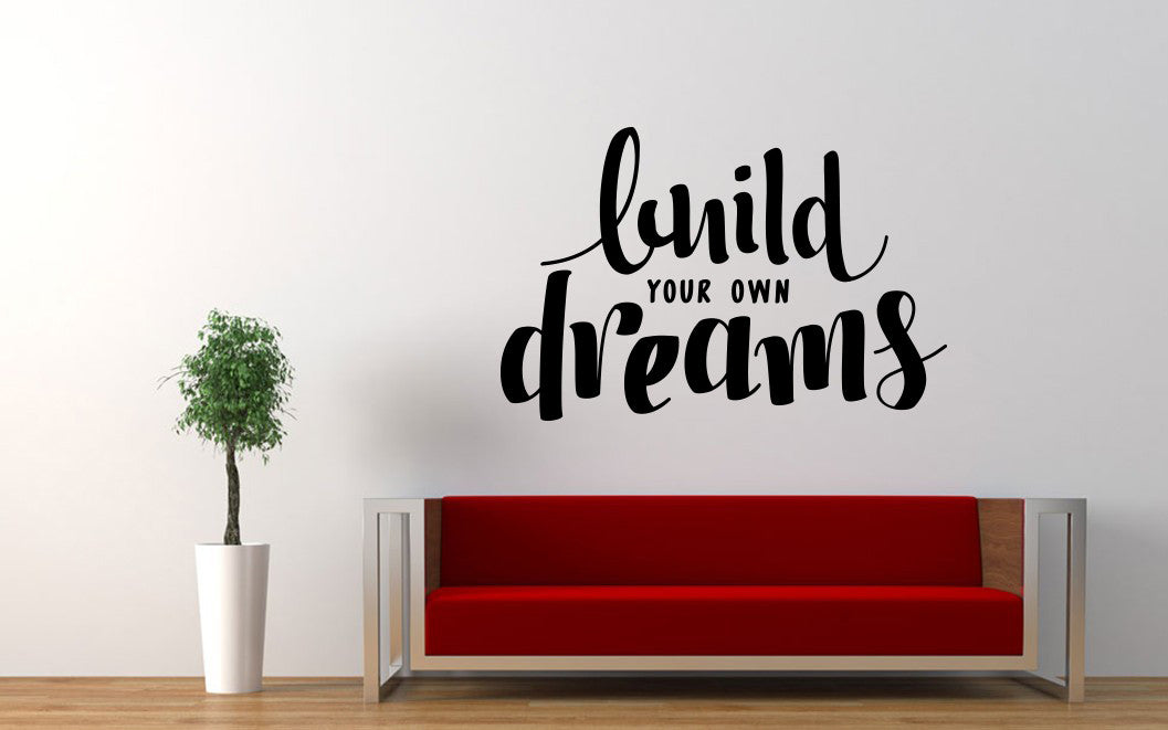 Build Your Own Dreams Quote Wall Decal Sticker The Decal God