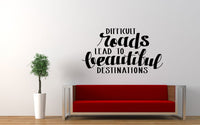 Difficult Roads Lead to Beautiful Destinations Quote Wall Decal Sticker