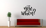 If Not Now Then When Quote Wall Decal - The Decal God