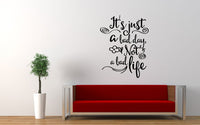 It's Just A Bad Day Not A Bad Life Quote Wall Decal Sticker