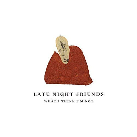Late Night Friends - What I Think I'm Not [Explicit]