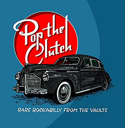 Pop The Clutch: Rare Rockabilly from the Vaults - Pop The Clutch: Rare Rockabilly from the Vaults