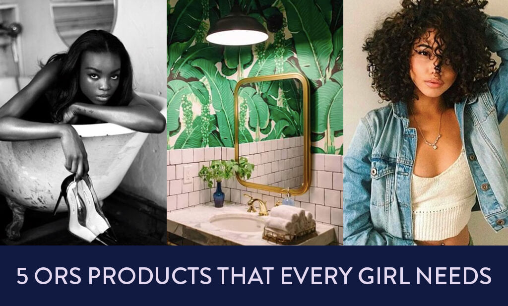 5 ORS Products That Every Girl Needs