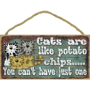 Cat sign. Cats are like potato chips...you can't have just one
