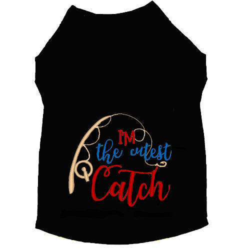 Dog shirt for fishing - I'm the cutest catch
