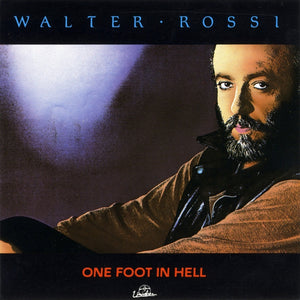 Walter Rossi - One Foot in Hell