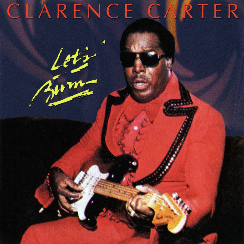 Clarence Carter - Let's Burn