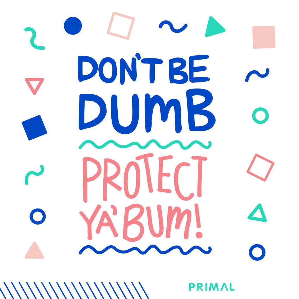Don't Be Dumb, Protect Your Bum!