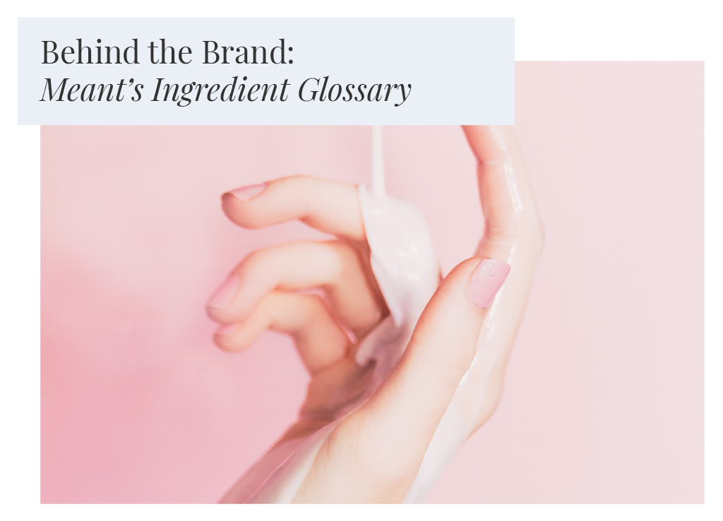 Behind the Brand: Meant's Ingredient Glossary