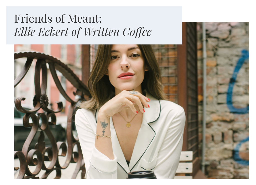 Friends of Meant: Ellie Eckert of Written Coffee