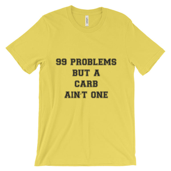 99 PROBLEMS BUT A CARB AIN'T ONE Unisex short sleeve t-shirt