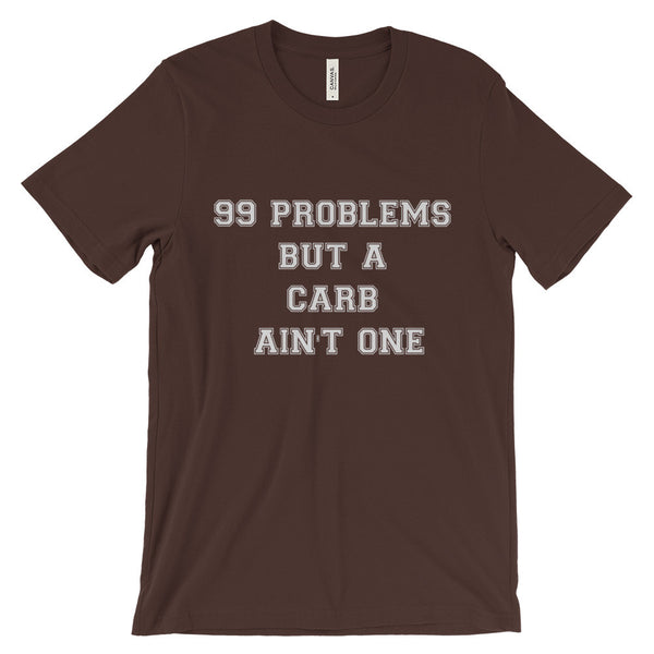 99 PROBLEMS BUT A CARB AIN'T ONE WHITE LETTERS Unisex short sleeve t-shirt