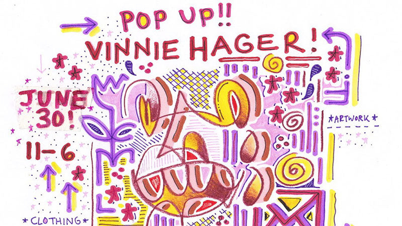 Vinnie Hager Pop Up Shop June 30th!