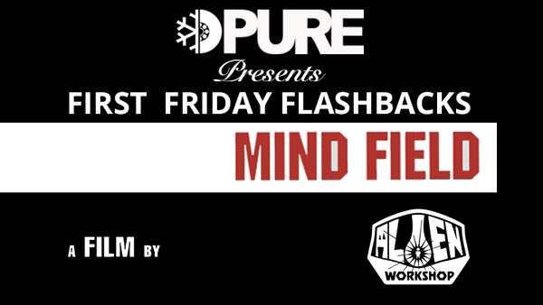 First Friday Flashbacks presents Alien Workshop Mind Field
