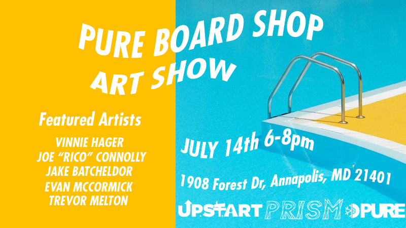 Pure Board Shop Art Show July 14th