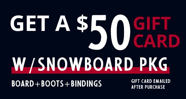 Black Friday Get a $50 Gift Card with Snowboard Package Purchase