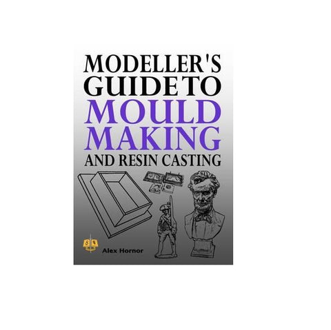 Modellers Guide to Mould Making and Resin Casting