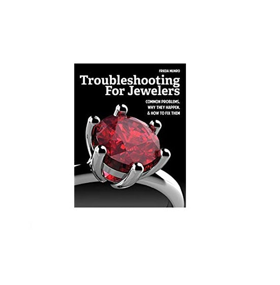 Troubleshooting for Jewelers : Common Problems, Why They Happen and How to Fix Them