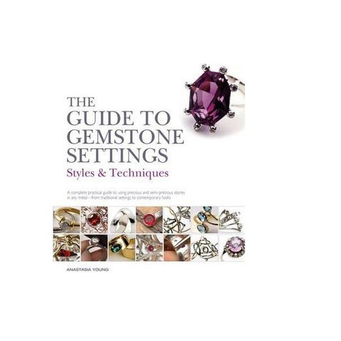 The Jewelery Maker's Guide to  Styles & Techniques - Gemstone Setting