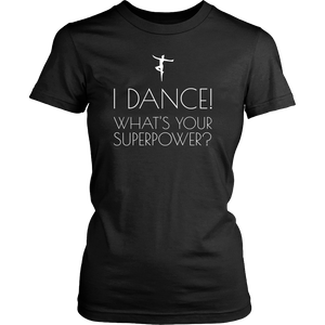 I Dance What's Your Superpower t-shirt dancing dancer tshirt