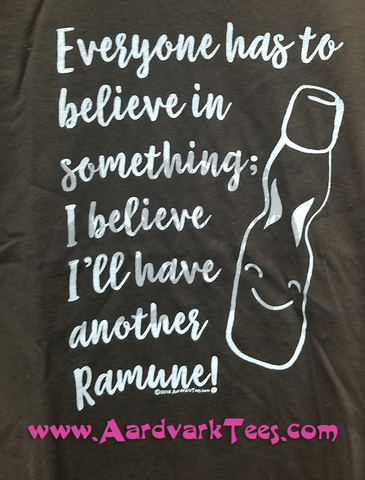 Everyone Has to Believe In Something; I Believe I'll Have Some More Ramune - Aardvark Tees - Tees that Please