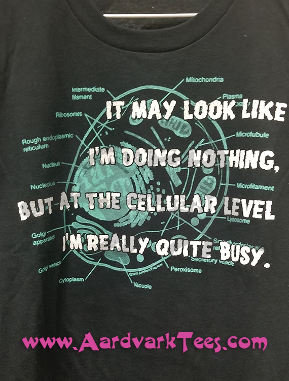 On the Cellular Level, I'm Really Quite Busy - T-shirts - Aardvark Tees