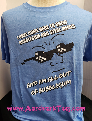Chew Bubblegum and Steal Memes - Classic Horror Parody Fan Tee - Aardvark Tees - Tees that Please