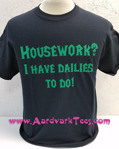 Housework? I have Dailies to Do - World of Warcraft Gamer Fanshirt - Aardvark Tees