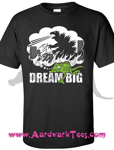 Dream Big - Chameleon Godzilla Wannabe - Aardvark Tees - Tees that Please