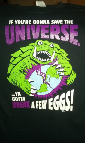 If You're Gonna Save the Universe, Ya Gotta Break A Few Eggs - Kaiju Fan Tee