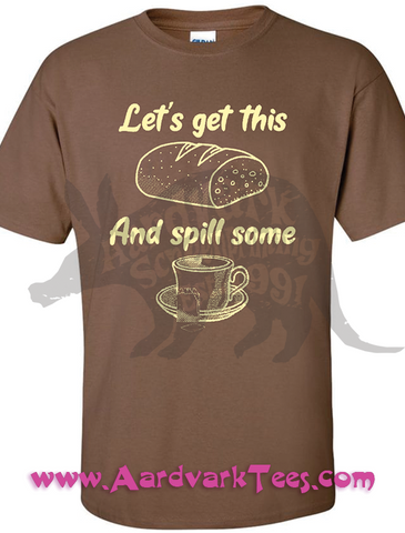 Let's Get This Bread and Spill Some Tea - Office Humor T-Shirt - Aardvark Tees