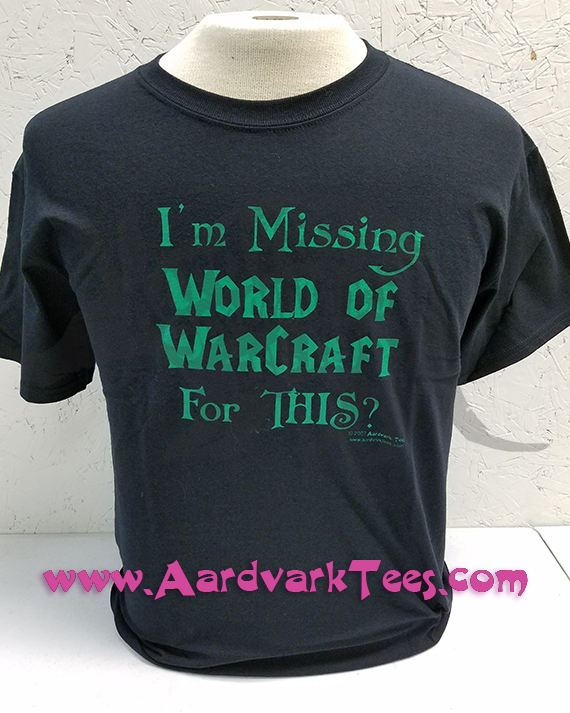 I'm Missing World of Warcraft for THIS? - Aardvark Tees - Tees that Please