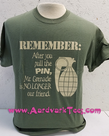 Remember: After you pull the pin, Mr. Grenade is no longer our friend - Aardvark Tees