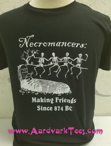 Necromancers: Making Friends Since 874 - T-shirts - Aardvark Tees
