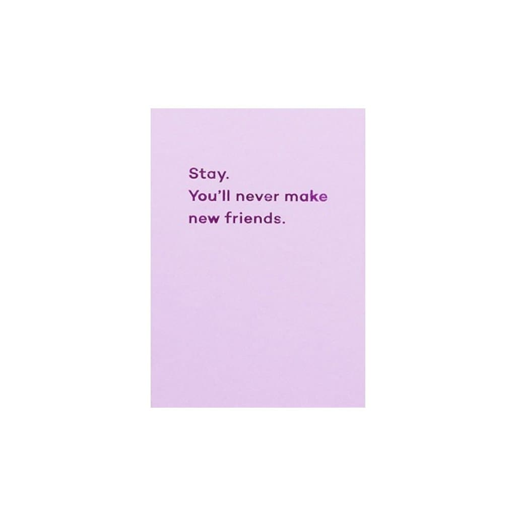 Stay. You'll Never Make New Friends card
