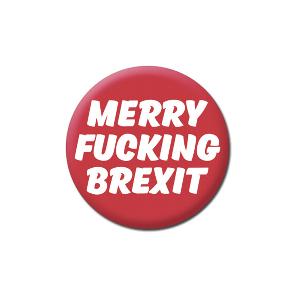 Merry Fucking Brexit Badge