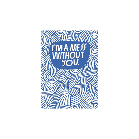 I'm A Mess Without You (Card)