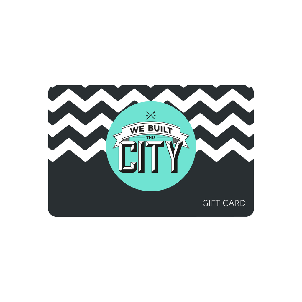 Gift Card Gift Card We Built This City for We Built This City 1