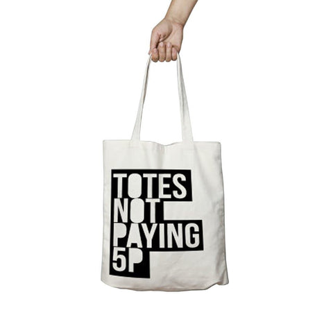 Totes Not Paying 5p Tote Bag