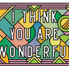 I Think You Are Wonderful Art Typography Supermundane for We Built This City 2