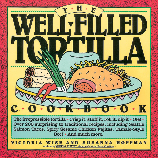 The Well-Filled Tortilla Cookbook