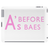 A's Before Baes Tablet