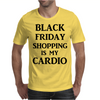 BLACK FRIDAY SHOPPING IS MY CARDIO Mens T-Shirt