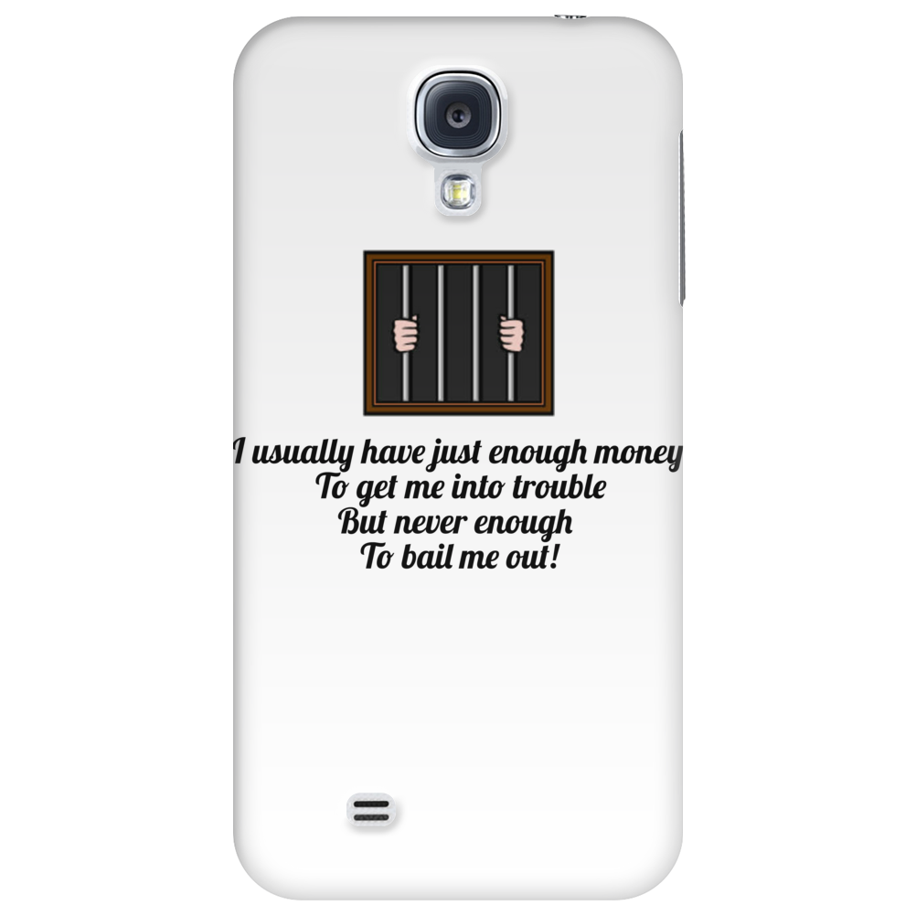 ......I usually have just enough money to get me into trouble ,,,, but never enough to bail me out!, Phone Case