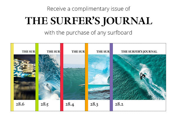 Receive a complimentary subscription to the Surfer's Journal with the purchase of any surfboard