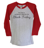 I'm only A Morning Person On Black Friday Glitter 3/4 Sleeve Raglan, Thanksgiving, Fall, Shopping, Bargain Shopper, Morning Person, Deals - It's Your Day Clothing