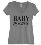 Baby Mama V Neck Shirt - It's Your Day Clothing